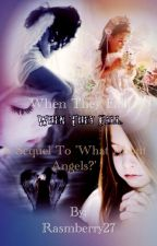 When They Fall. A sequel to 'What About Angels?' by Rasmberry27
