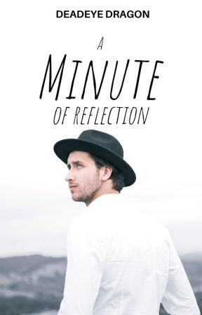 A Minute of Reflection by DeadEyeDragon