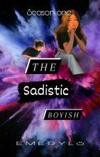 The Sadistic boyish (SEASON ONE) by EMERYLS