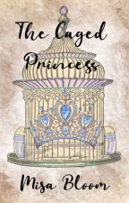 The Caged Princess(Book 1) by MisaBloom97