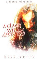 A Clash With Swords -A Thorin Fanfiction- (Discontinued) by reen-zette