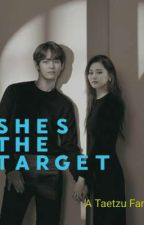 She's the target (COMPLETED) by taetzu_universe