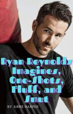 Ryan Reynolds Imagines, One-Shots, Fluff, and Smut by hiireallylikemgg