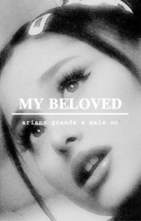 MY BELOVED || A.Grande by -MUNCHIE