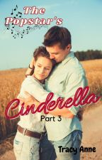 The Popstar's Cinderella: Part 3 {Completed} *Will Be Taken Down June 27* by tracegirl5