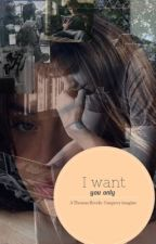 I want you only ~ A Thomas brodie Sangster imagine  by xoxrebeccaxox_