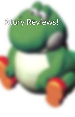 Story Reviews! by Hiioutbob