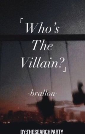 Who's The Villain?   brallon by thesearchparty