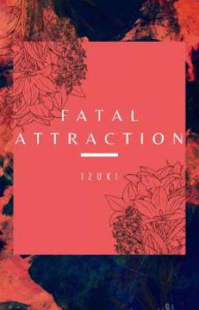 Fatal Attraction  by Izuki_123