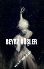 BEYAZ DÜŞLER by VUSLATIBEKLEYEN