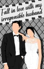 Fall in love with my Irresponsible Husband  by its_Muskan