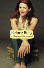 Before Rory: A Gilmore Girls Prequel by BSVG1227