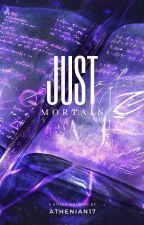 Just Mortals (Rick Riordan FanFic) by Athenian17