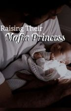 Raising Their Mafia Princess by xxSweetMafiaxx