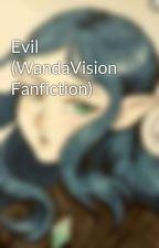 Evil (WandaVision Fanfiction) by NikeLestrangeFanfics