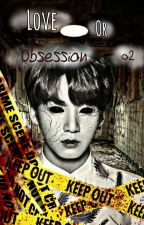 Love Or Obsession [2] : The Real Demons || ✔ by AmberK942