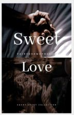 sweet love/ short story collection by Fairygodmother1994