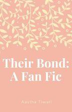 Their Bond : A fan fic by Aah123Aastha