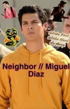 Neighbor // Miguel Diaz  by poppy_jtm