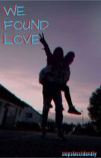 We Found Love (W2S) by oopsiaccidently
