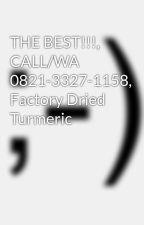 THE BEST!!!, CALL/WA 0821-3327-1158, Factory Dried Turmeric by bubukkunyit23