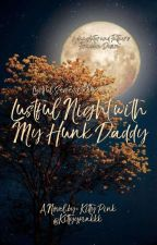 Lustful Series 1; Lustful Night with my Hunk Daddy by Kittyypinkkk