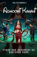 Adhoori Kahani by Fan_Fiction005