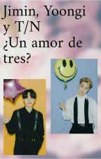 ¿UN AMOR DE 3? JIMIN, YOONGI Y T/N by girl_chimmy_13