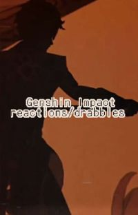°Genshin Impact reactions/drabbles° cover