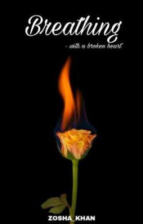 Breathing - with a broken heart by ZOSHA_KHAN