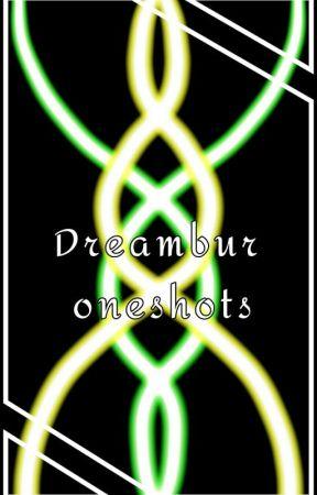 Dreambur oneshots by RanbeeBlues
