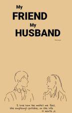 MY FRIEND MY HUSBAND by kuliaepr