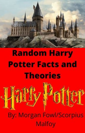 My Book of Complete Random Harry Potter Facts, Theories, and MORE!!! by The_Scorpion_King