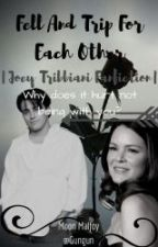 Trip and Fell for Each Other || Joey Tribbiani fanfiction || Love Story by moon_malfoy_7