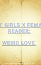 (Weird Love)    AOT girls x Female reader by Terriablewriter13
