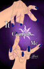 It Controls Me by RawCapsicle