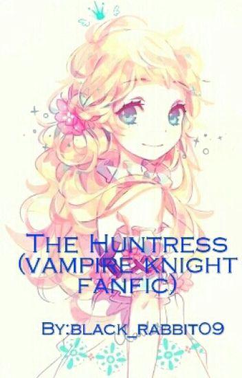 The Huntress (Vampire Knight fanfic)