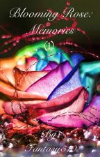 Blooming Rose (Book 1): Memories by Fantasy510