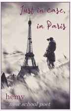 Just in case, in Paris by hemynewschoolpoet