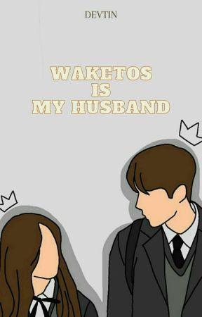 Waketos Is My Husband by Devtindlnna