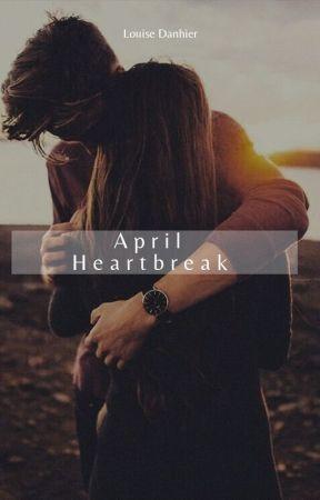 April Heartbreak by LouiseDanhierBooks