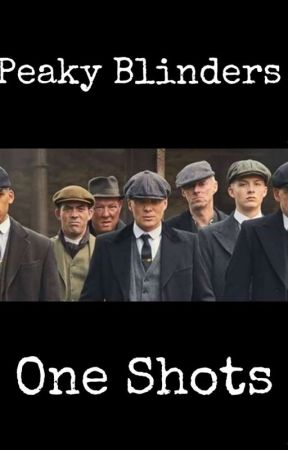Peaky Blinders One Shots by bonniesgoldengirl