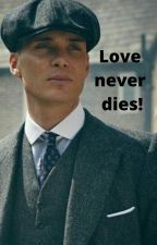 Love never dies! by _Mrs_Shelby_