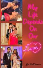 My Life Depends On Our Love 💞✔ by RedQueen-21