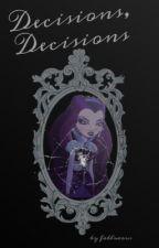 Decisions Decisions (Raven Queen and Dexter Charming EAH Fanfiction) [Complete] by fablueous