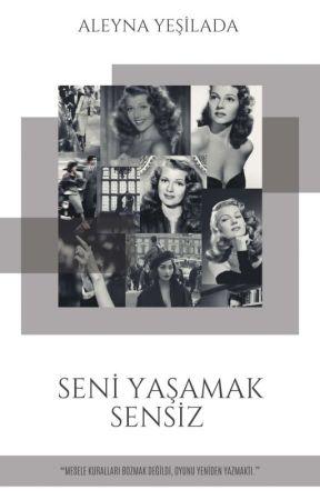 SENİ YAŞAMAK SENSİZ  by aleynayesilada