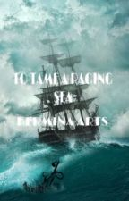 TO TAME A RAGING SEA by yourillfavorednoob