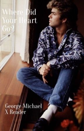 WHERE DID YOUR HEART GO?   GEORGE MICHAEL by im_currentlyinlovern