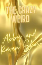 The Crazy Weird Abby and Raven Show by -wetheweirdos-