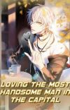 (Book 1) Loving The Most Handsome Man In The Capital  cover